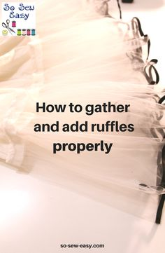 Learn how to Gather and add ruffles properly for successful results.