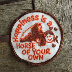 Happiness is a Horse of Your Own Vintage Souvenir/Novelty Patch