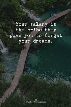 Your salary is the bribe they give you..
