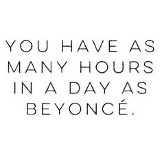 no pressure   you have as many hours in a day as beyonce quote
