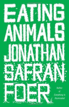 Eating Animals, by Jonathan Safran Foer, Design by Gray318
