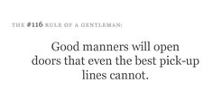 """Remember this ladies, """"Good manners will open doors than even the best pick-up lines cannot."""""""