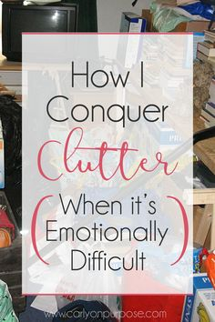 How I conquer clutter when it's emotionally difficult Decluttering Ideas, Organizing Clutter, Organizing Your Home, Household Organization, Organising Hacks, Home Organization, Organizing Tips, Emotional Clutter, Cleaning Tips