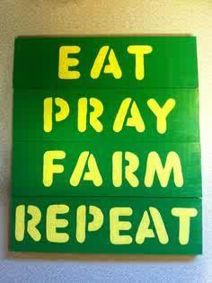 Eat  Pray Farm Repeat