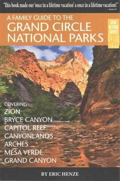 A Family Guide to the Grand Circle National Parks: Covering Zion, Bryce, Capitol Reef, Canyonlands, Arches, Mesa ...