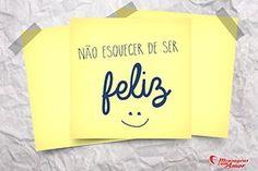 Não esquecer de ser feliz!