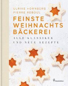 Feinste Weihnachtsbäckerei - Alle Klassiker und neue Rezepte: Amazon.de: Ulrike Hornberg, Pierre Reboul, Frederico Berzeviczy-Pallavicini (Illustriert), Rita Newman (Fotograf): Bücher