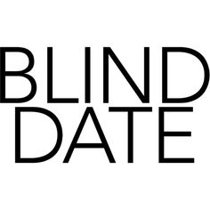 Blind Date text ❤ liked on Polyvore featuring text, phrase, words, quotes and saying