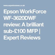 Epson WorkForce WF-3620DWF review: A brilliant sub-£100 MFP | Expert Reviews