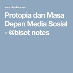 Protopia dan Masa Depan Media Sosial - @bisot notes