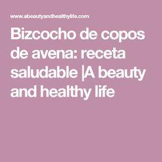 Bizcocho de copos de avena: receta saludable |A  beauty  and  healthy  life