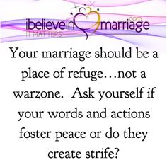 Remember that while you can't control your partner you can influence him or her. Consider pursuing peace this week. Peace doesn't necessarily mean that there are never any issues, but it does mean that issues that arise are handled graciously. If you choose to respond differently within your home, you might find that you experience a different result. Try it!