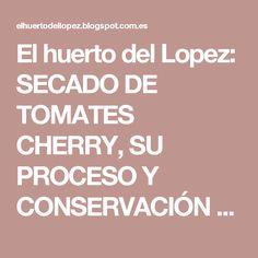 El huerto del Lopez: SECADO DE TOMATES CHERRY, SU PROCESO Y CONSERVACIÓN EN ACEITE DE OLIVA