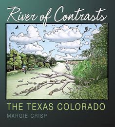 "River of Contrasts: The Texas Colorado, by Margie Crisp (2012). ""This book is my attempt to share the Texas Colorado River I discovered. A river of contrasts: beautiful and devastated; dammed and free running; neglected, and often abused; and yet celebrated by the people who live along its banks."" (Preface)"