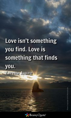 Love Isnu0027t Something You Find. Love Is Something That Finds You. Loretta  Young | Love QUOTES | Pinterest | Loretta Young, Love Is And Ps