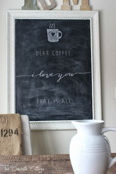schöne Kreidetafel / Memoboard The Concrete Cottage: Dear Coffee, I Love You. That is All.