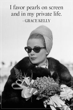 Grace Patricia Kelly was an American actress who became Princess of Monaco after marrying Prince Rainier III, in April Here are her best quotes. Moda Grace Kelly, Grace Kelly Style, Princess Grace Kelly, Turbans, Grace Kelly Quotes, Pearl Quotes, Patricia Kelly, Good Day Sunshine, Monaco Royal Family