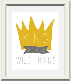 Where the Wild Things Are Nursery Printable, King of All Wild Things. $4.50, via Etsy.