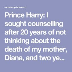Prince Harry: I sought counselling after 20 years of not thinking about the death of my mother, Diana, and two years of total chaos in my life
