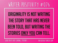 + DAILY WRITER POSITIVITY +  #076 Originality is not writing the story that has never been told, but writing the stories only you can tell.  Want more writerly content? Followmaxkirin.tumblr.com!
