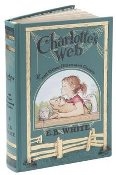 Charlotte's Web and Other Illustrated Classics (Barnes & Noble Leatherbound Classics). Loved charlottes web as a kid!