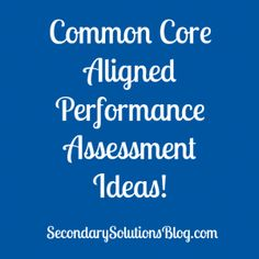 A Look at Common Core Aligned Performance Assessment - I love how the ideas here are aligned with specific standards! Similar to some previous assignments so I can definitely use these with Julius Caesar.