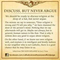 Discuss, But Never Argue- this principle is true for ppl of all faith backgrounds