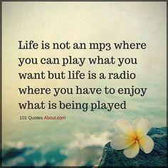 Life is not an mp3 where you can play what you want but - Life Quotes #life #quotes