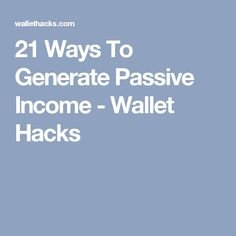 21 Ways To Generate Passive Income - Wallet Hacks