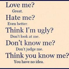 love me hate me, think im ugly? You have no idea True Quotes, Words Quotes, Wise Words, Funny Quotes, Random Quotes, Quotable Quotes, People Who Judge, Don't Judge Me, Judging Others Quotes