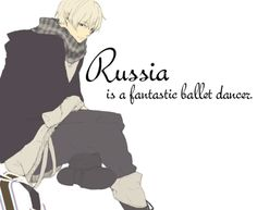 ! XD He's a ballet dancer!!! i wanna see that!--- Russia is the literal country of Ballet OF COURSE HE CAN DO BALLET