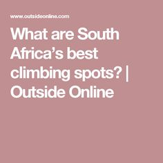 What are South Africa's best climbing spots?   Outside Online