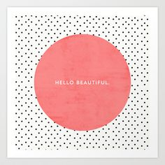 Buy HELLO BEAUTIFUL - POLKA DOTS by Allyson Johnson as a high quality Art Print. Worldwide shipping available at Society6.com. Just one of millions of…