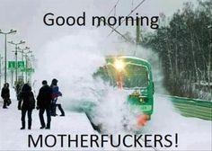 Good morning motherfuckers! #NowThatsFunny
