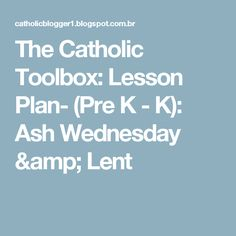The Catholic Toolbox: Lesson Plan- (Pre K - K): Ash Wednesday & Lent