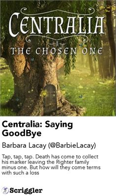 Centralia: Saying GoodBye by Barbara Lacay (@BarbieLacay) https://scriggler.com/detailPost/story/103530 Tap, tap, tap. Death has come to collect his marker leaving the Righter family minus one. But how will they come terms with such a loss