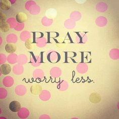 """""""BE ANXIOUS FOR NOTHING, but in everything by prayer and supplication with thanksgiving let your requests be made known to God,"""" Phil. 4:6."""