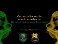 Slytherpuff: Our insecurities have the capacity to swallow us. Do we look like we can't defeat them?