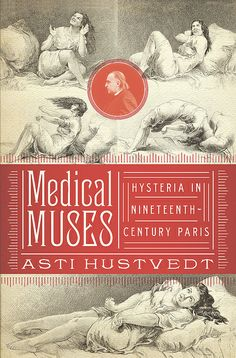 Medical Muses: Hysteria in Nineteenth-Century Paris | Flickr - Photo Sharing!