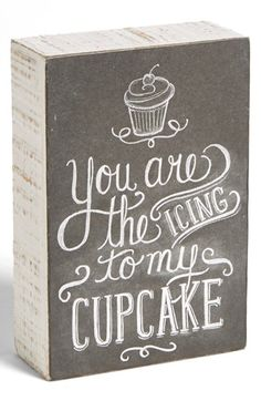 You are the Icing to my Cupcake!