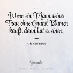 """""""Wenn ein Mann seiner Frau ohne Grund Blumen kauft, dann hat er einen."""" - Aldo Cammarota Humor, Funny Memes, Cards Against Humanity, Lol, Facts, Math Equations, Schmidt, Sayings, Quotes"""