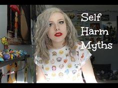 Myths About Self Harm ( ̄~ ̄;) - YouTube