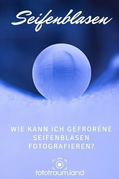 Soap bubbles in winter - a real eye-catcher- Seifenblasen im Winter – ein echter Hingucker Photographing soap bubbles in the winter is just the trend – they look beautiful and it& also fun! Make soap bubble photos too!