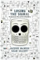 Losing the Signal by Jacquie McNish, Sean Silcoff  It was a classic modern business story: two Canadian entrepreneurs build an iconic brand that would forever change the way we communicate...  #ReadMore #Canada #CanadianTalent #eBook