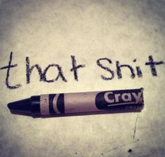 that shit cray