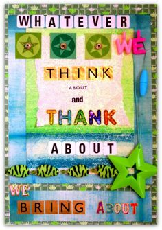 """""""Whatever we think about and thank about we bring about.""""  Dr John DeMartini"""