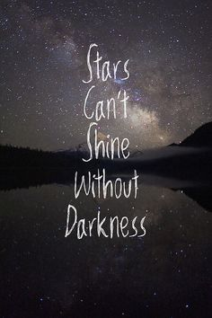 stars can't shine without darkness...love this.