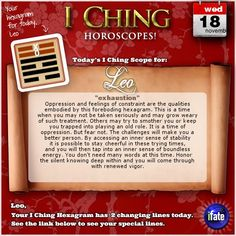 Today's I Ching Horoscope for Leo: You have 2 changing lines!  Click here: http://www.ifate.com/iching_horoscopes_landing.html?I=878796&sign=leo&d=18&m=11