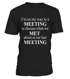 "# I'm On My Way To A Meeting To Discuss Met T-Shirt .  Special Offer, not available in shops      Comes in a variety of styles and colours      Buy yours now before it is too late!      Secured payment via Visa / Mastercard / Amex / PayPal      How to place an order            Choose the model from the drop-down menu      Click on ""Buy it now""      Choose the size and the quantity      Add your delivery address and bank details      And that's it!      Tags: I'm on my way to a meeting to…"