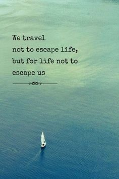"""We travel not to escape life, but for life not to escape us."" #travelquotes #lifequotes"